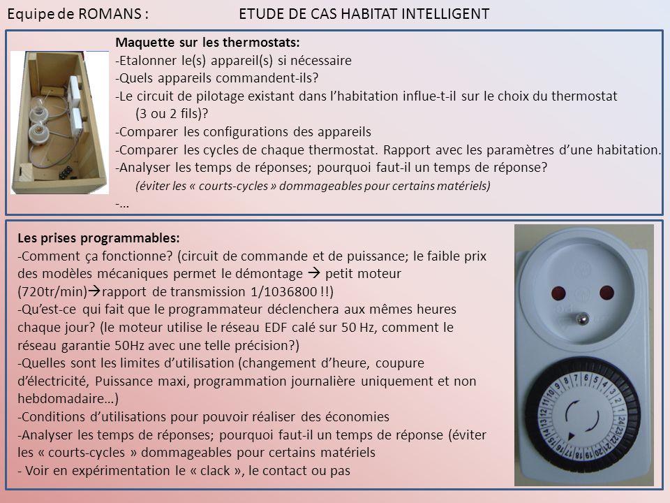 Equipe de ROMANS : ETUDE DE CAS HABITAT INTELLIGENT Maquette sur les thermostats: -Etalonner le(s) appareil(s) si nécessaire -Quels appareils commande