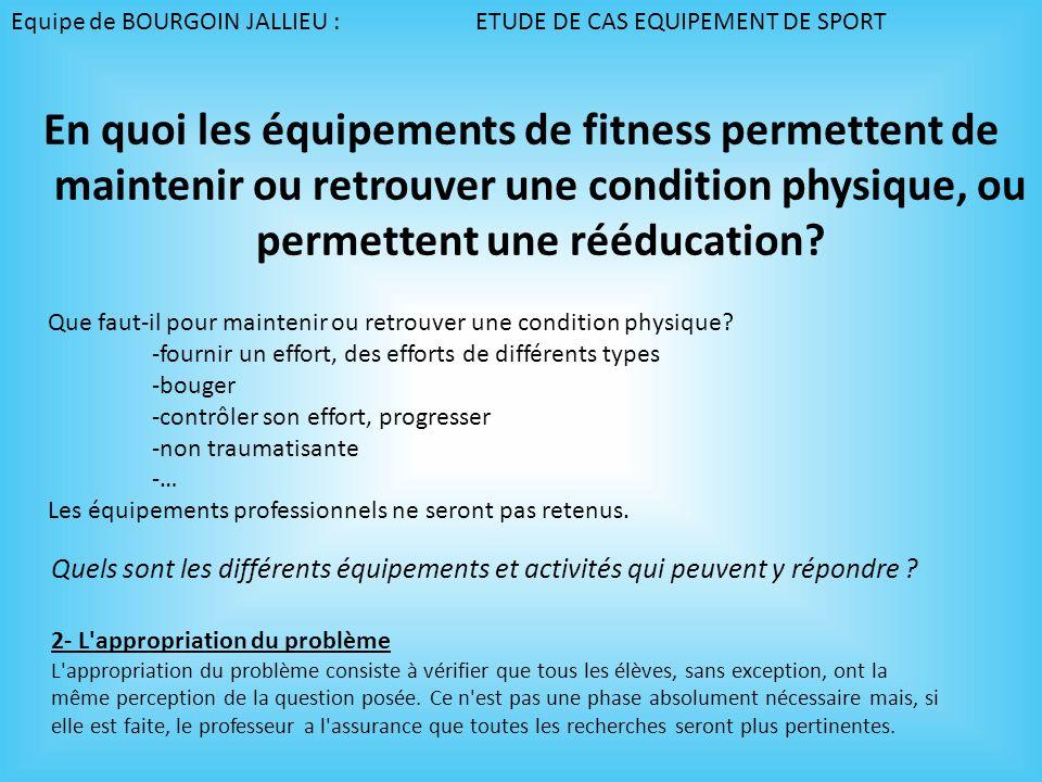 Equipe de BOURGOIN JALLIEU : ETUDE DE CAS EQUIPEMENT DE SPORT En quoi les équipements de fitness permettent de maintenir ou retrouver une condition ph