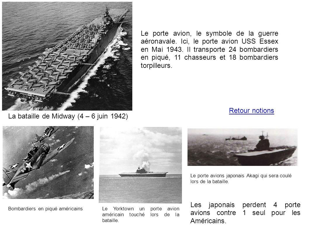 Le porte avion, le symbole de la guerre aéronavale. Ici, le porte avion USS Essex en Mai 1943. Il transporte 24 bombardiers en piqué, 11 chasseurs et