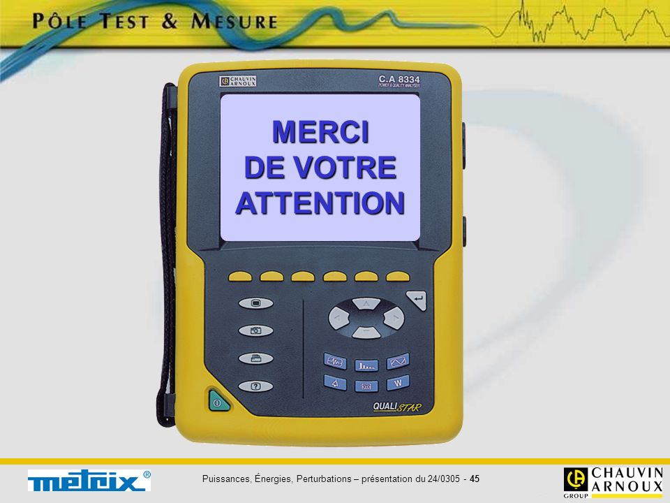 Puissances, Énergies, Perturbations – présentation du 24/0305 - 45 MERCI DE VOTRE ATTENTION