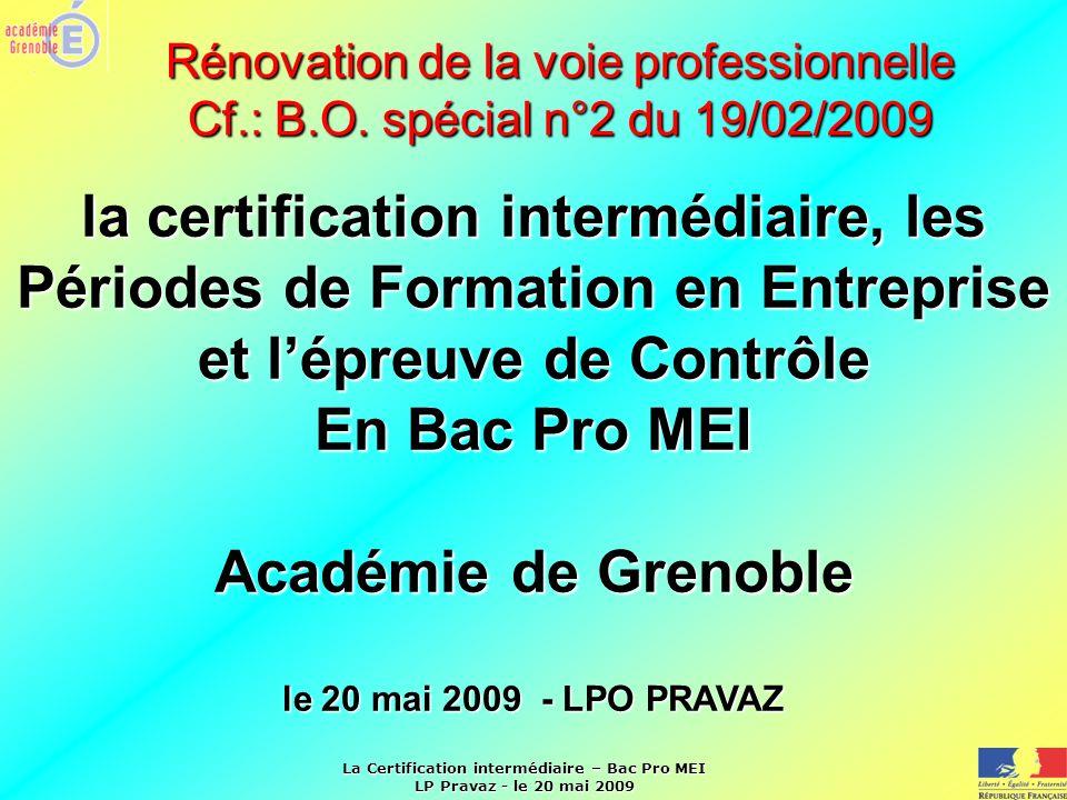 La Certification intermédiaire – Bac Pro MEI LP Pravaz - le 20 mai 2009 Rénovation de la voie professionnelle Cf.: B.O. spécial n°2 du 19/02/2009 la c