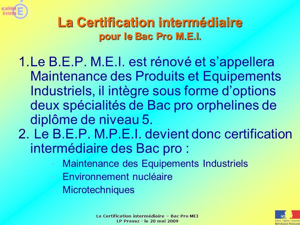 La Certification intermédiaire – Bac Pro MEI LP Pravaz - le 20 mai 2009 La Certification intermédiaire pour le Bac Pro M.E.I. 1.Le B.E.P. M.E.I. est r