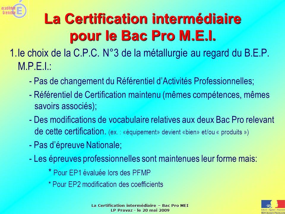 La Certification intermédiaire – Bac Pro MEI LP Pravaz - le 20 mai 2009 1.le choix de la C.P.C. N°3 de la métallurgie au regard du B.E.P. M.P.E.I.: -
