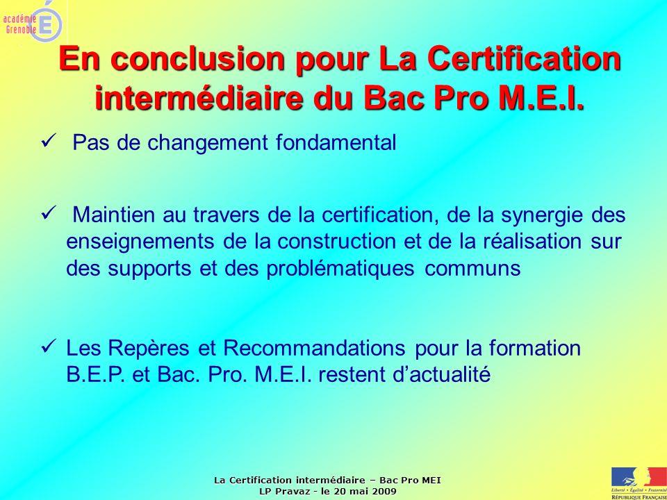 La Certification intermédiaire – Bac Pro MEI LP Pravaz - le 20 mai 2009 En conclusion pour La Certification intermédiaire du Bac Pro M.E.I. Pas de cha