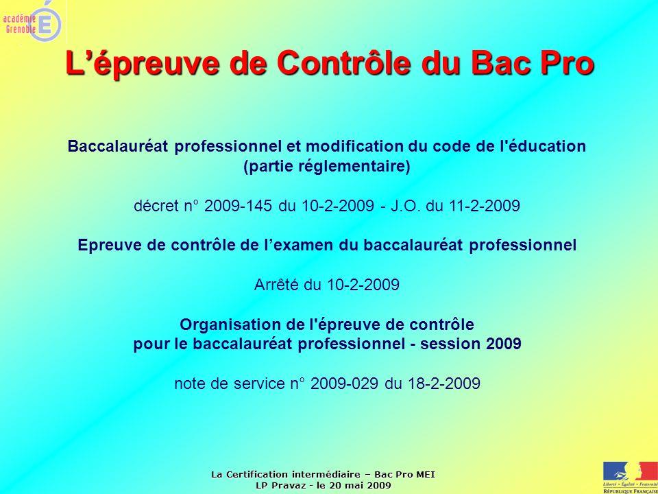 La Certification intermédiaire – Bac Pro MEI LP Pravaz - le 20 mai 2009 Lépreuve de Contrôle du Bac Pro Baccalauréat professionnel et modification du