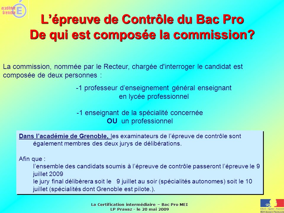 La Certification intermédiaire – Bac Pro MEI LP Pravaz - le 20 mai 2009 Lépreuve de Contrôle du Bac Pro De qui est composée la commission? La commissi