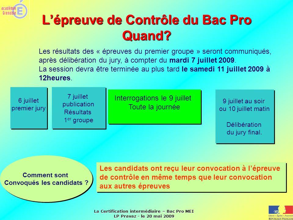 La Certification intermédiaire – Bac Pro MEI LP Pravaz - le 20 mai 2009 Lépreuve de Contrôle du Bac Pro Quand? Interrogations le 9 juillet Toute la jo