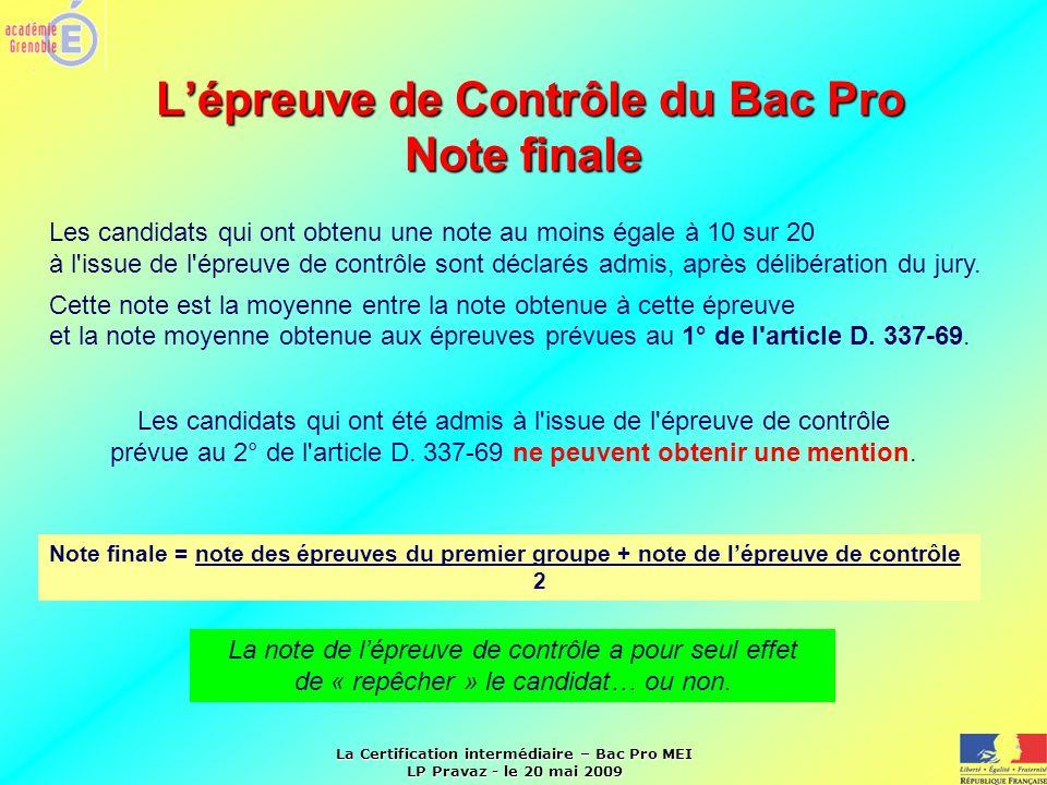 La Certification intermédiaire – Bac Pro MEI LP Pravaz - le 20 mai 2009 Lépreuve de Contrôle du Bac Pro Note finale Les candidats qui ont obtenu une n