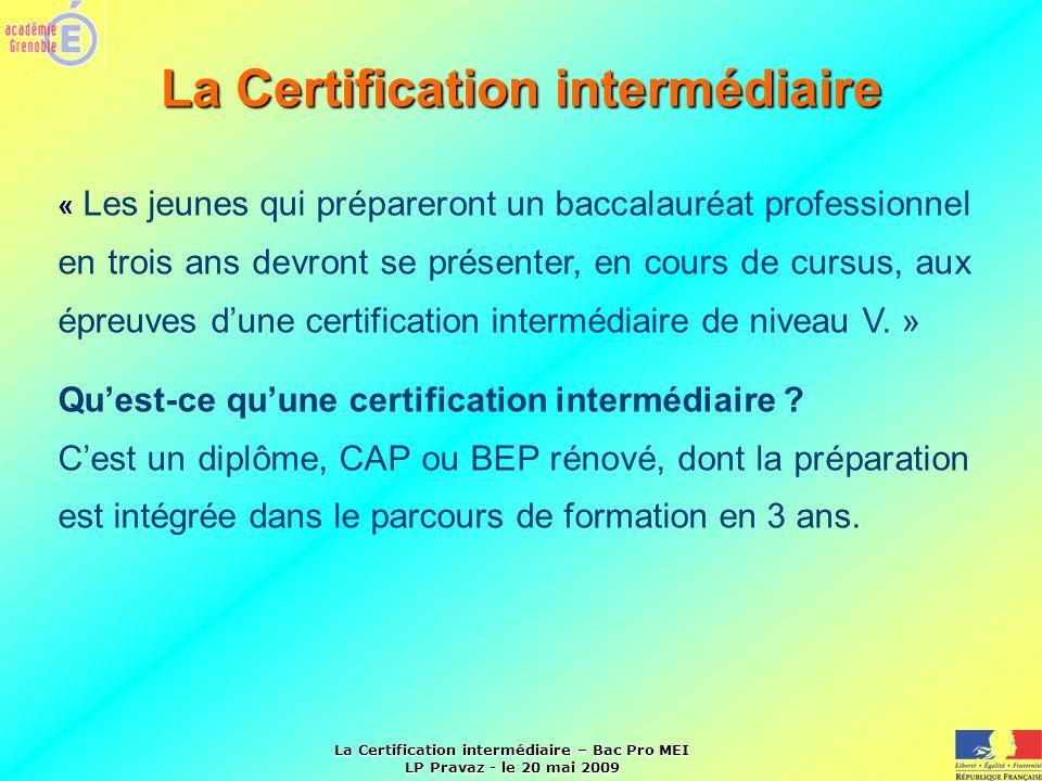 La Certification intermédiaire – Bac Pro MEI LP Pravaz - le 20 mai 2009 « Les jeunes qui prépareront un baccalauréat professionnel en trois ans devron
