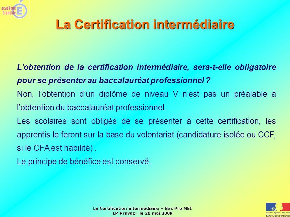 La Certification intermédiaire – Bac Pro MEI LP Pravaz - le 20 mai 2009 La Certification intermédiaire La place sa dans le parcours.