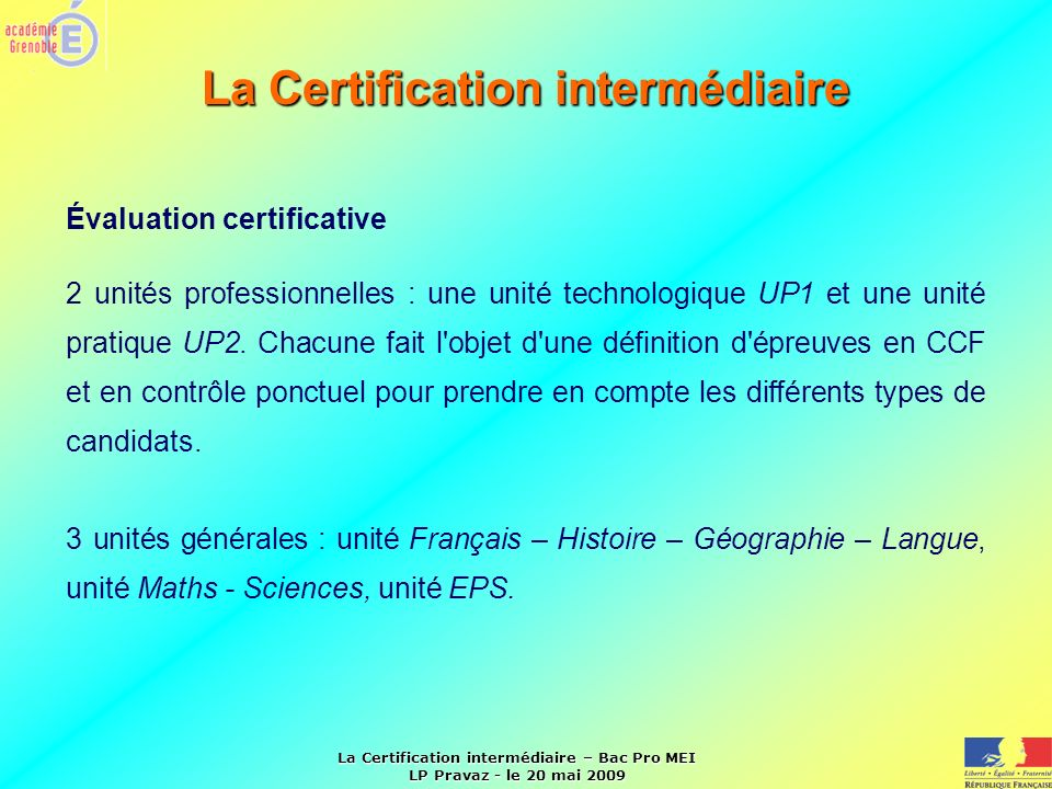 La Certification intermédiaire – Bac Pro MEI LP Pravaz - le 20 mai 2009 Évaluation certificative 2 unités professionnelles : une unité technologique U