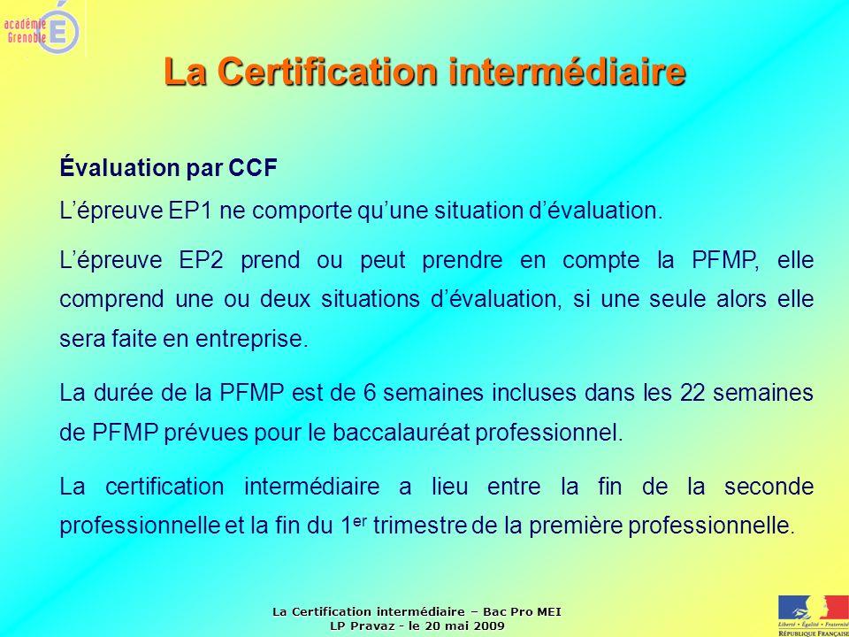 La Certification intermédiaire – Bac Pro MEI LP Pravaz - le 20 mai 2009 Évaluation par CCF Lépreuve EP1 ne comporte quune situation dévaluation. Lépre