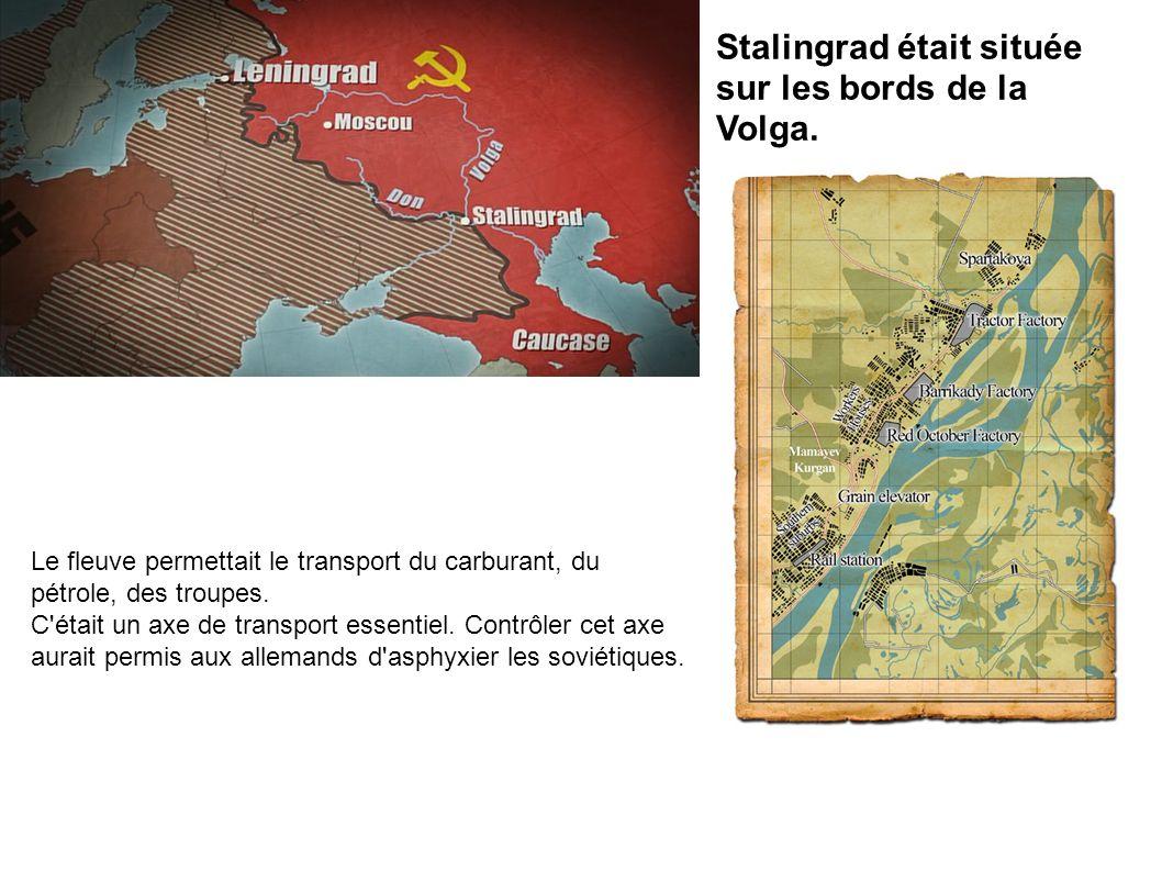 Stalingrad était située sur les bords de la Volga. Le fleuve permettait le transport du carburant, du pétrole, des troupes. C'était un axe de transpor