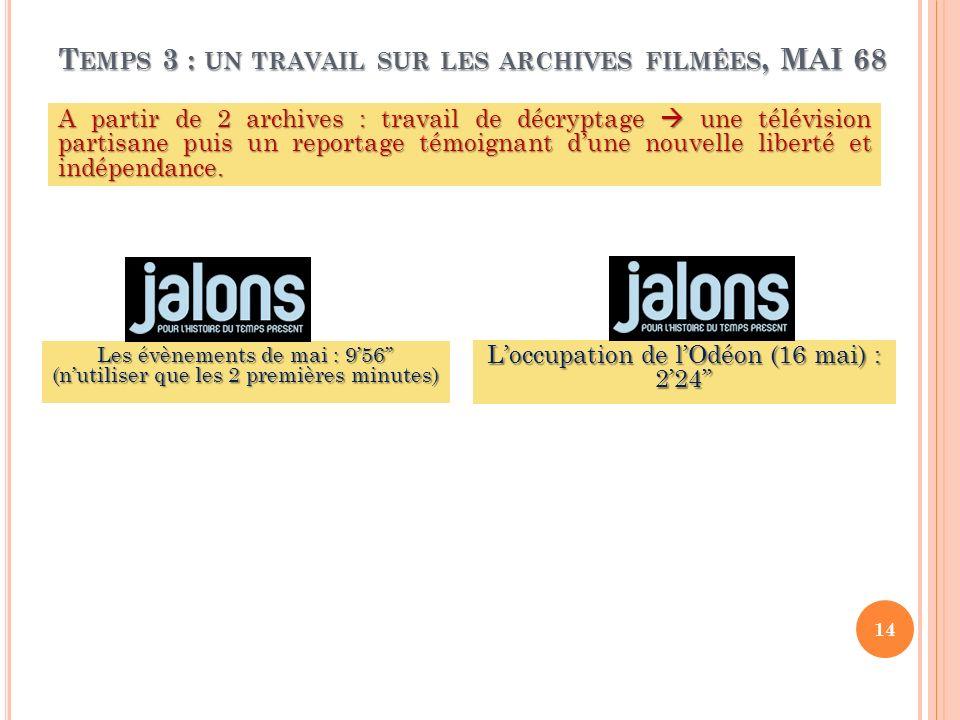 T EMPS 3 : UN TRAVAIL SUR LES ARCHIVES FILMÉES, MAI 68 A partir de 2 archives : travail de décryptage une télévision partisane puis un reportage témoi