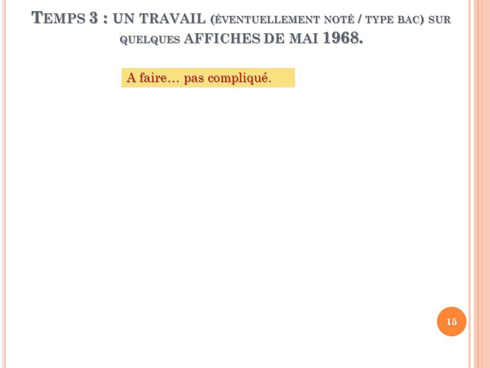 T EMPS 3 : UN TRAVAIL ( ÉVENTUELLEMENT NOTÉ / TYPE BAC ) SUR QUELQUES AFFICHES DE MAI 1968. A faire… pas compliqué. 15