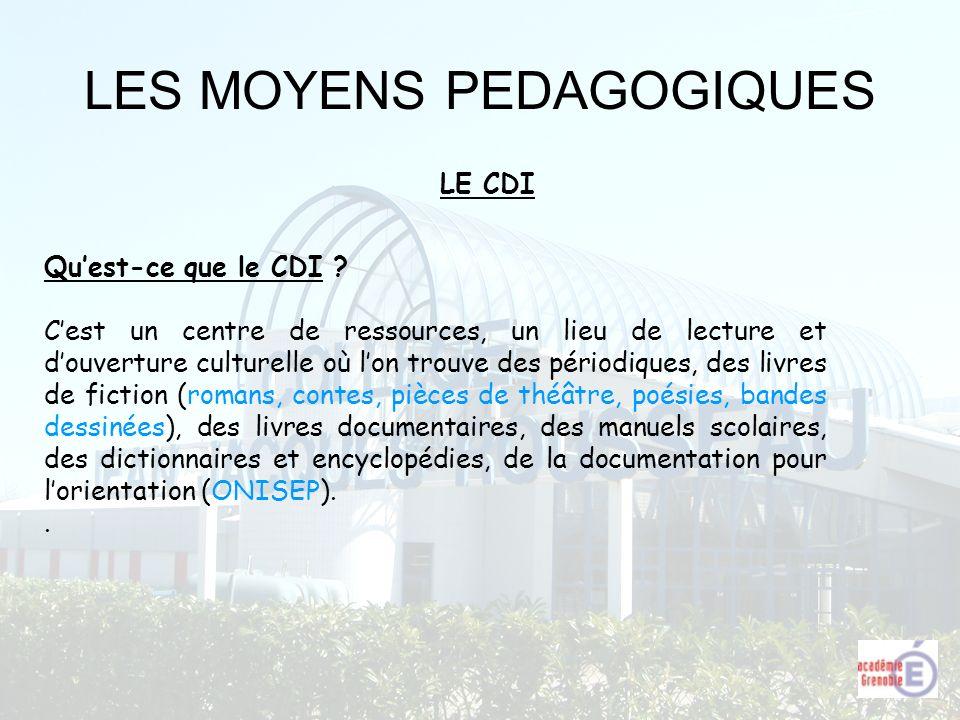 LES MOYENS PEDAGOGIQUES LE CDI Quest-ce que le CDI ? Cest un centre de ressources, un lieu de lecture et douverture culturelle où lon trouve des pério
