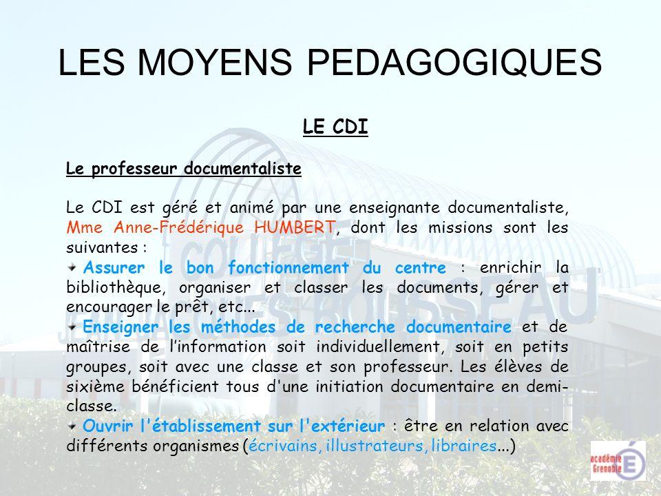 LES MOYENS PEDAGOGIQUES Le professeur documentaliste Le CDI est géré et animé par une enseignante documentaliste, Mme Anne-Frédérique HUMBERT, dont le