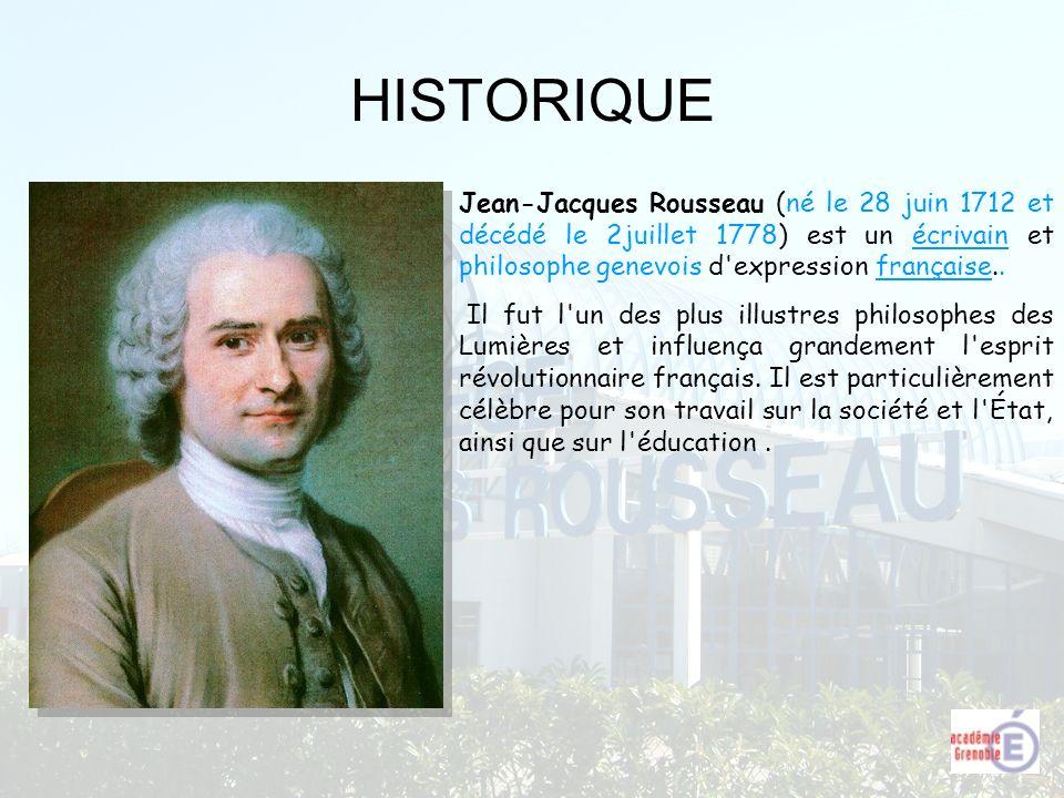 HISTORIQUE Jean-Jacques Rousseau (né le 28 juin 1712 et décédé le 2juillet 1778) est un écrivain et philosophe genevois d'expression française.. Il fu