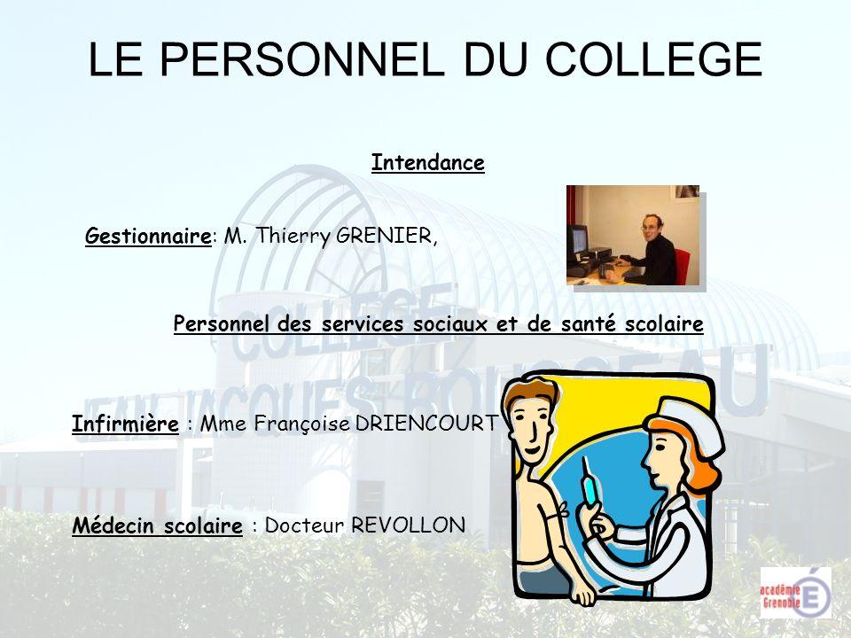 LE PERSONNEL DU COLLEGE Infirmière : Mme Françoise DRIENCOURT Médecin scolaire : Docteur REVOLLON Intendance Gestionnaire: M. Thierry GRENIER, Personn