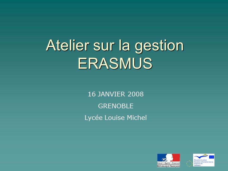 Atelier sur la gestion ERASMUS 16 JANVIER 2008 GRENOBLE Lycée Louise Michel