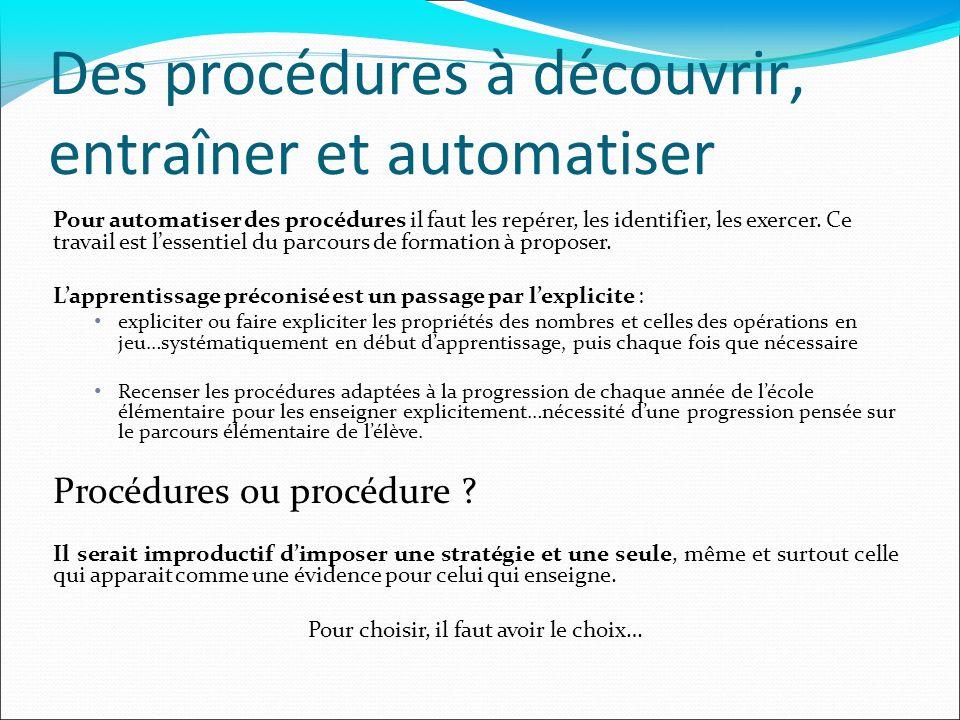 Des procédures à découvrir, entraîner et automatiser Pour automatiser des procédures il faut les repérer, les identifier, les exercer. Ce travail est