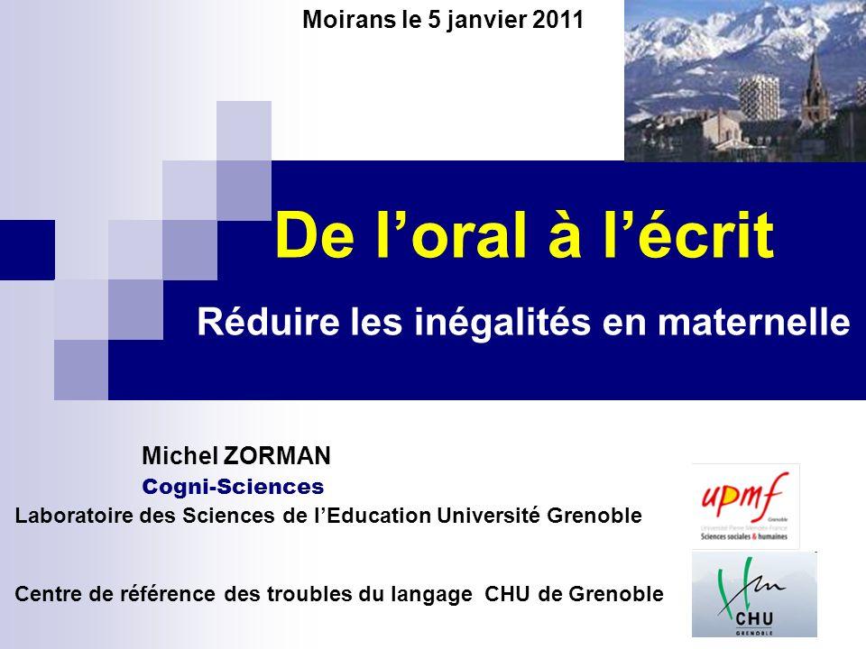 De loral à lécrit Réduire les inégalités en maternelle Moirans le 5 janvier 2011 Laboratoire des Sciences de lEducation Université Grenoble Centre de