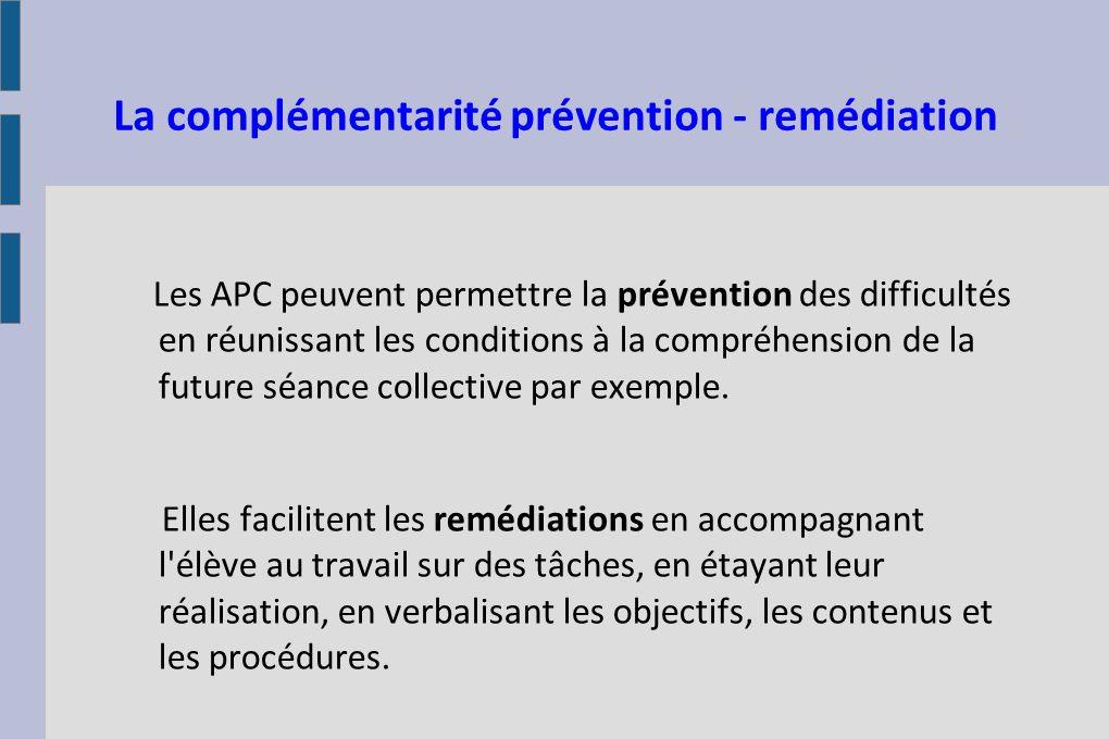 La complémentarité prévention - remédiation Les APC peuvent permettre la prévention des difficultés en réunissant les conditions à la compréhension de