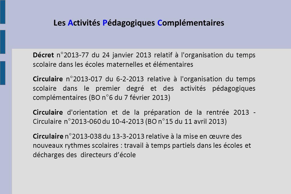 Dès septembre 2013 Les Activités Pédagogiques Complémentaires, un dispositif qui s ajoute aux 24 heures d enseignement sur le temps scolaire.