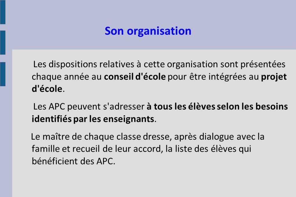 Son organisation Les dispositions relatives à cette organisation sont présentées chaque année au conseil d'école pour être intégrées au projet d'école