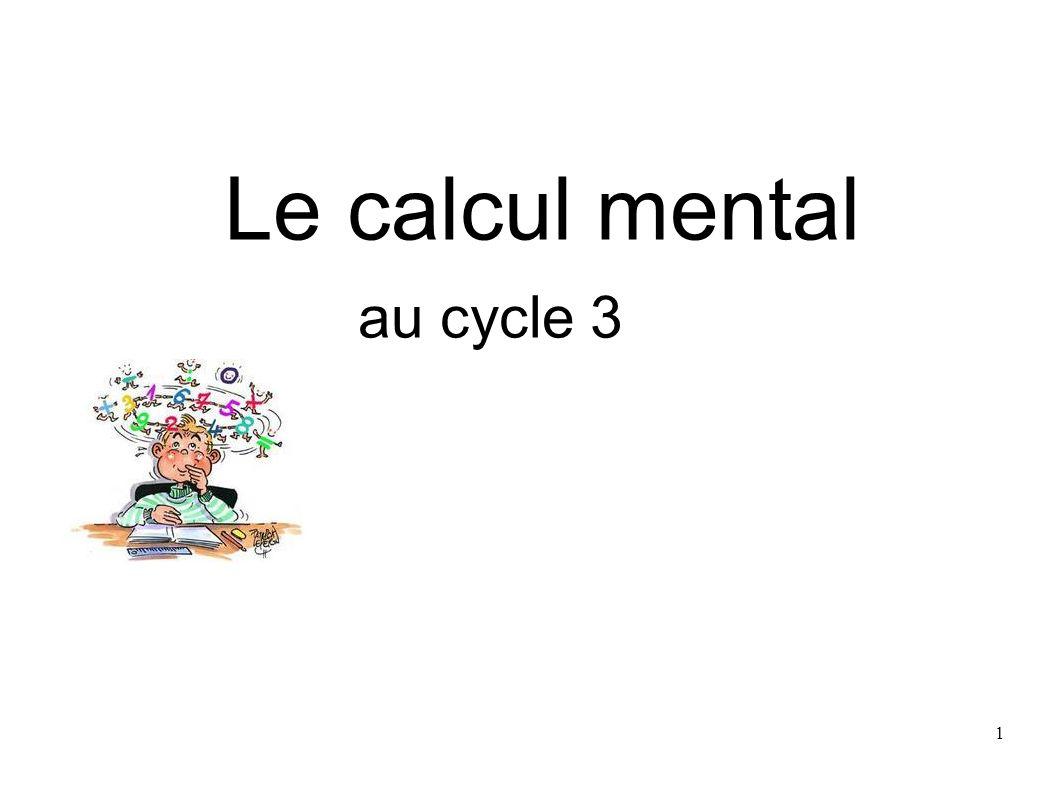 12 Automatisé ou réfléchi, le calcul mental doit occuper la place principale à lécole élémentaire et faire lobjet dune pratique régulière dès le cycle 2.