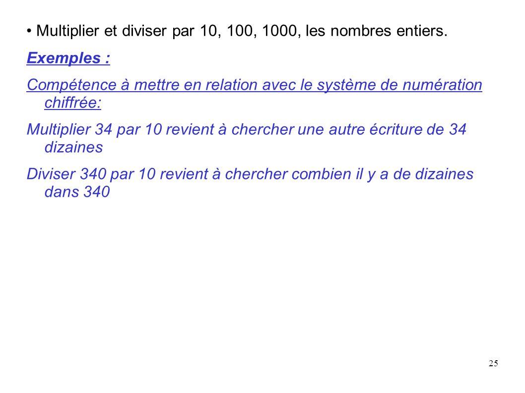 25 Multiplier et diviser par 10, 100, 1000, les nombres entiers. Exemples : Compétence à mettre en relation avec le système de numération chiffrée: Mu