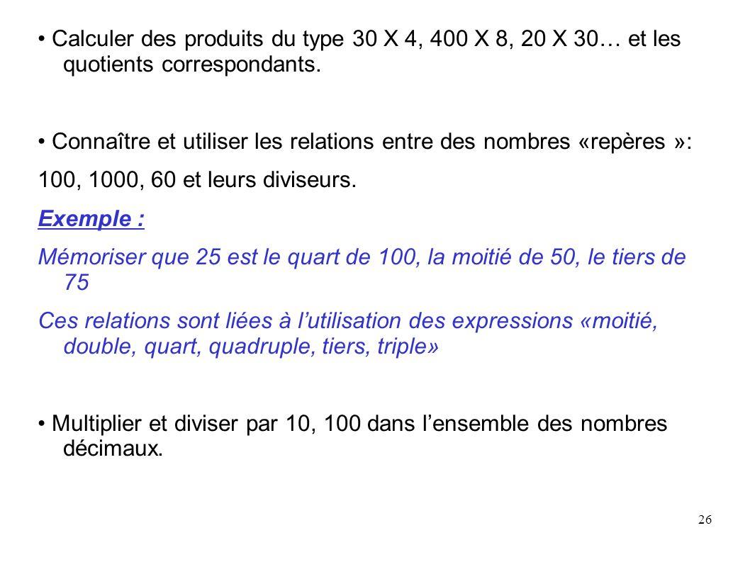 26 Calculer des produits du type 30 X 4, 400 X 8, 20 X 30… et les quotients correspondants. Connaître et utiliser les relations entre des nombres «rep