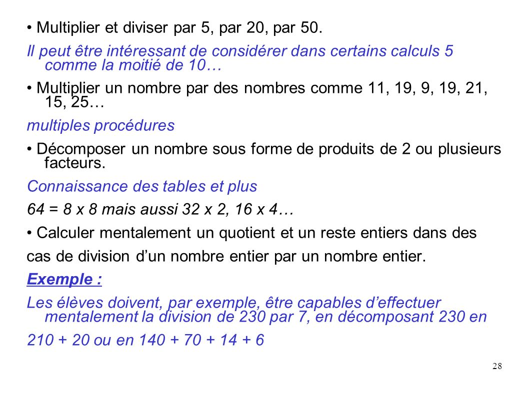 28 Multiplier et diviser par 5, par 20, par 50. Il peut être intéressant de considérer dans certains calculs 5 comme la moitié de 10… Multiplier un no
