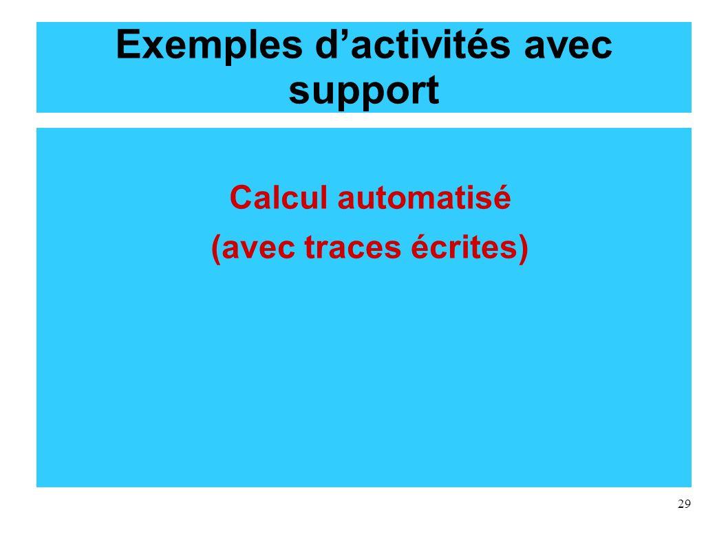 29 Exemples dactivités avec support Calcul automatisé (avec traces écrites)