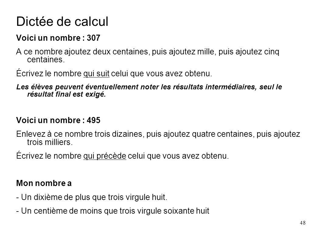 48 Dictée de calcul Voici un nombre : 307 A ce nombre ajoutez deux centaines, puis ajoutez mille, puis ajoutez cinq centaines. Écrivez le nombre qui s