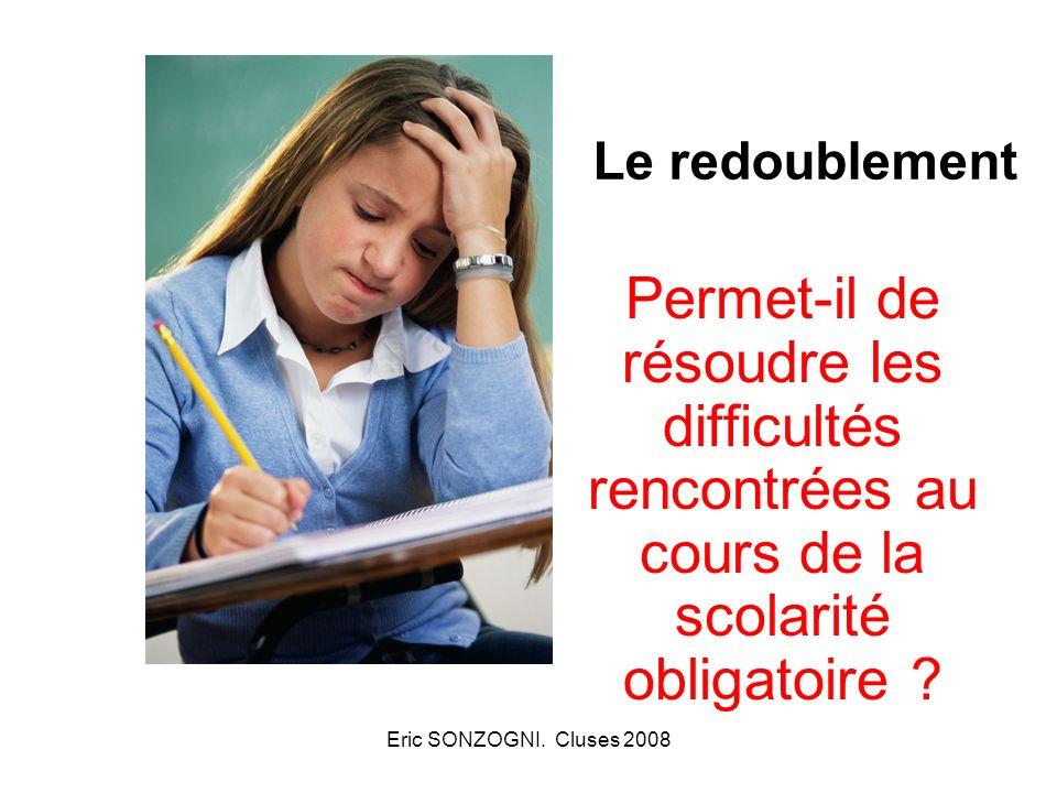 Eric SONZOGNI. Cluses 2008 Le redoublement Permet-il de résoudre les difficultés rencontrées au cours de la scolarité obligatoire ?