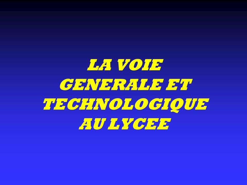 LA VOIE GENERALE ET TECHNOLOGIQUE AU LYCEE