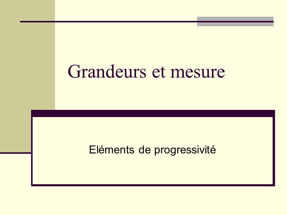 Grandeurs et mesure Eléments de progressivité