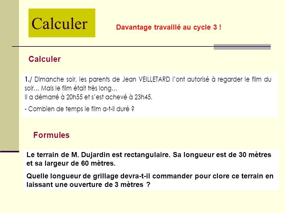 Calculer Formules Le terrain de M. Dujardin est rectangulaire. Sa longueur est de 30 mètres et sa largeur de 60 mètres. Quelle longueur de grillage de