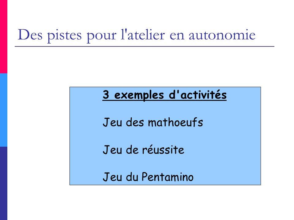 Des pistes pour l'atelier en autonomie 3 exemples d'activités Jeu des mathoeufs Jeu de réussite Jeu du Pentamino
