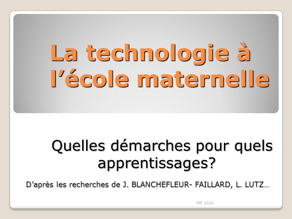 La technologie à lécole maternelle Quelles démarches pour quels Quelles démarches pour quels apprentissages? apprentissages? Daprès les recherches de