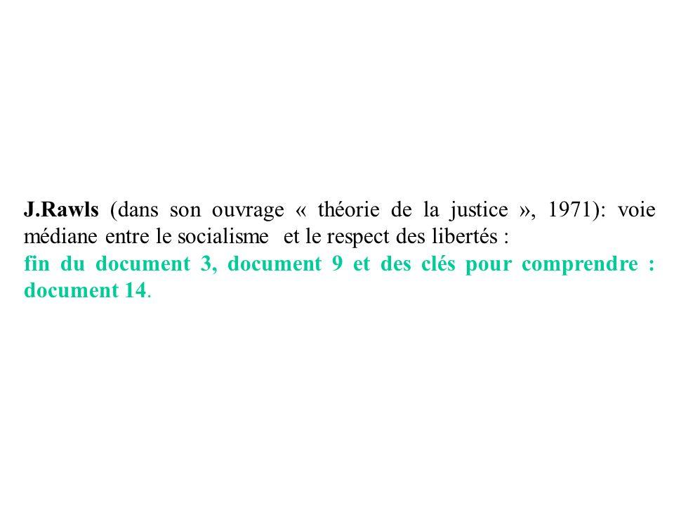 J.Rawls (dans son ouvrage « théorie de la justice », 1971): voie médiane entre le socialisme et le respect des libertés : fin du document 3, document