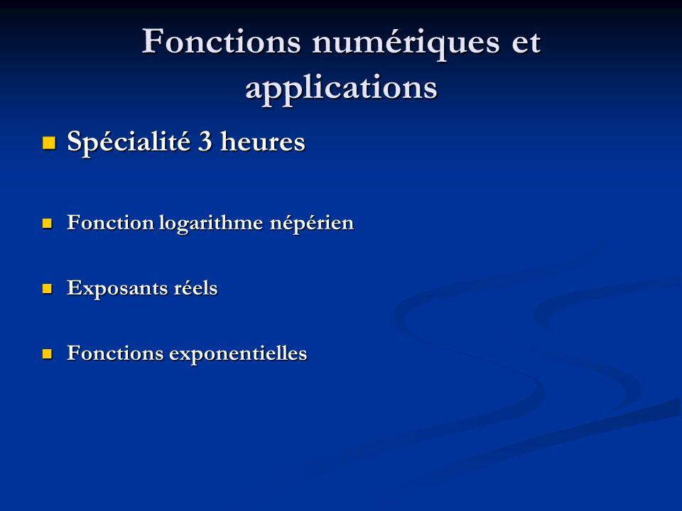 Fonctions numériques et applications Spécialité 3 heures Spécialité 3 heures Fonction logarithme népérien Fonction logarithme népérien Exposants réels Exposants réels Fonctions exponentielles Fonctions exponentielles