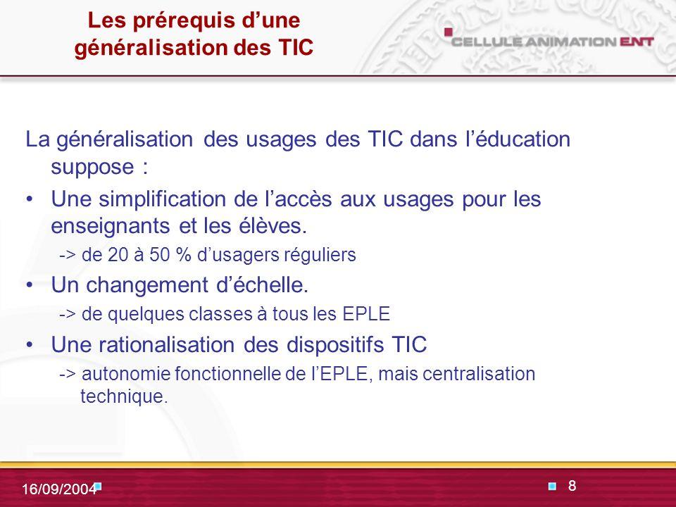 8 16/09/2004 Les prérequis dune généralisation des TIC La généralisation des usages des TIC dans léducation suppose : Une simplification de laccès aux usages pour les enseignants et les élèves.