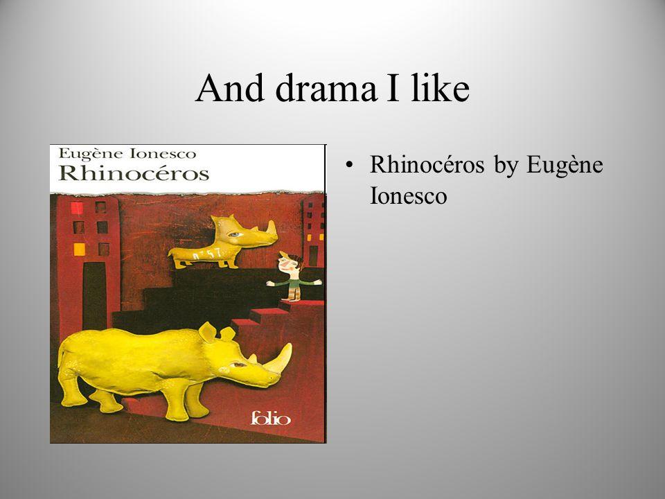And drama I like Rhinocéros by Eugène Ionesco