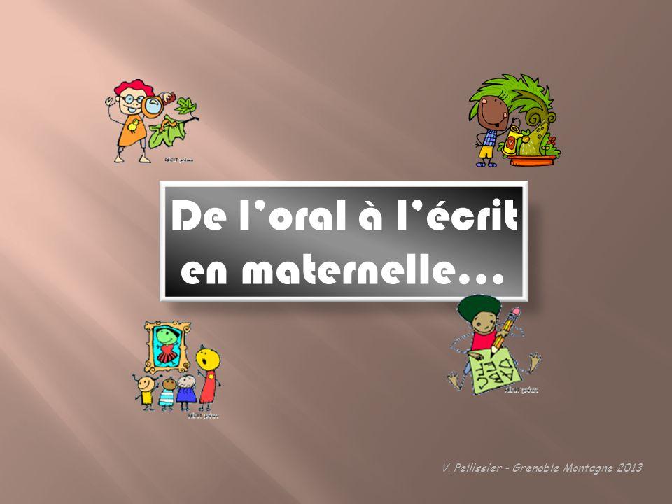 De loral à lécrit en maternelle… V. Pellissier - Grenoble Montagne 2013