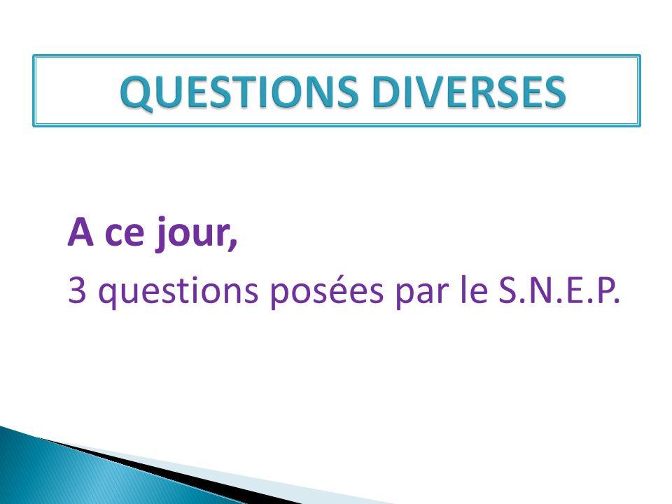 A ce jour, 3 questions posées par le S.N.E.P.