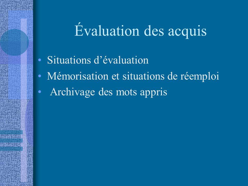 Évaluation des acquis Situations dévaluation Mémorisation et situations de réemploi Archivage des mots appris