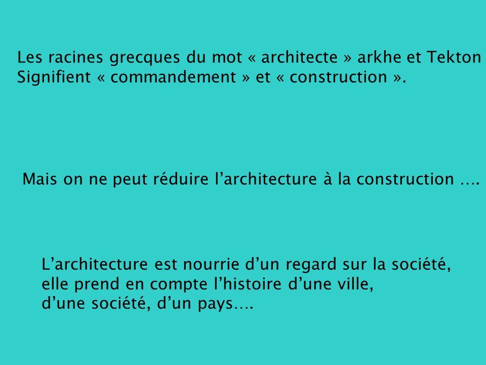 Les racines grecques du mot « architecte » arkhe et Tekton Signifient « commandement » et « construction ».