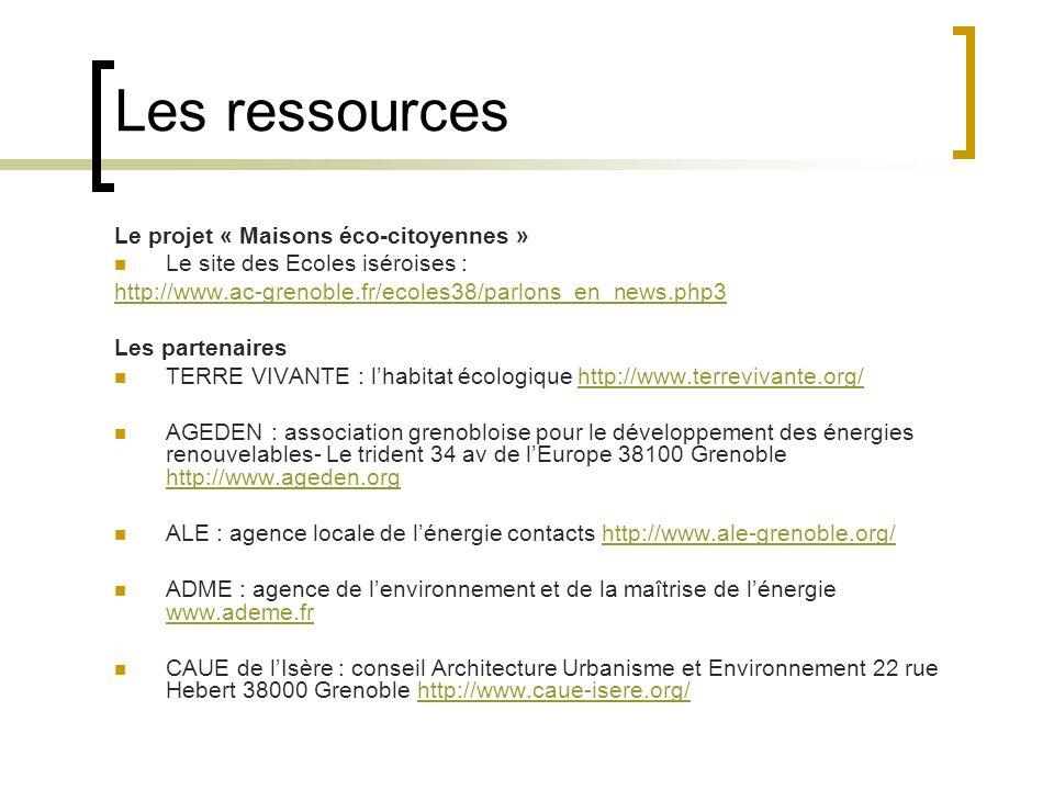 Les ressources Le projet « Maisons éco-citoyennes » Le site des Ecoles iséroises : http://www.ac-grenoble.fr/ecoles38/parlons_en_news.php3 Les partena